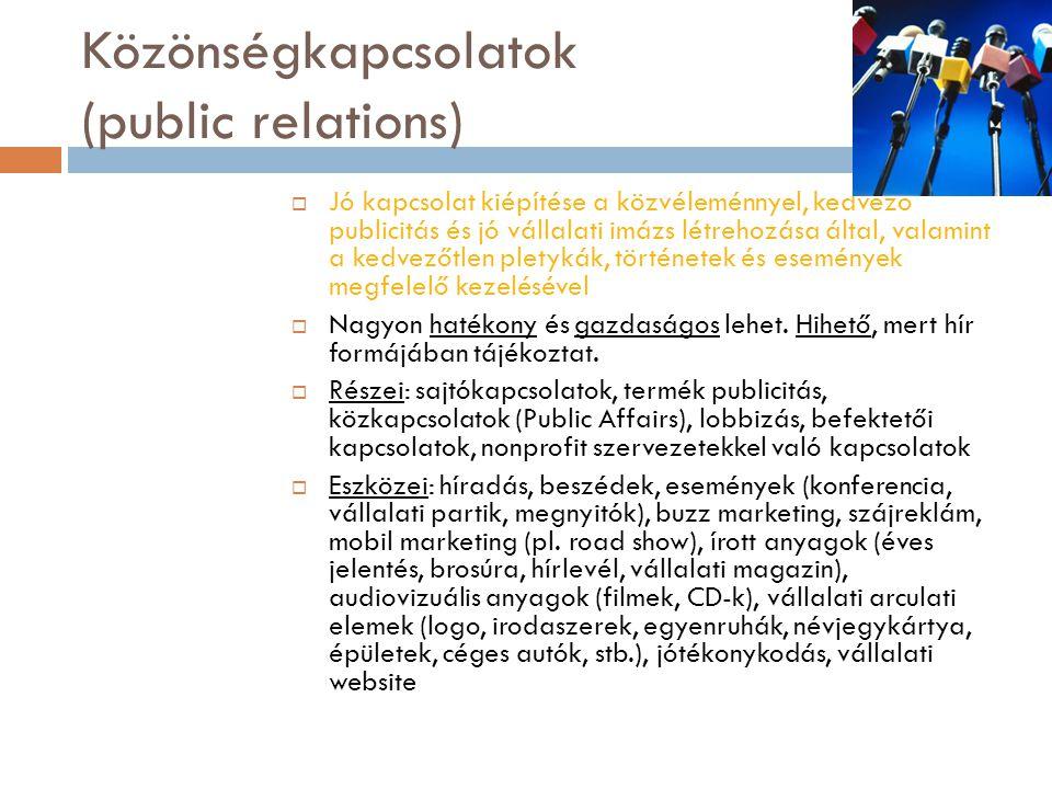 Közönségkapcsolatok (public relations)  Jó kapcsolat kiépítése a közvéleménnyel, kedvező publicitás és jó vállalati imázs létrehozása által, valamint