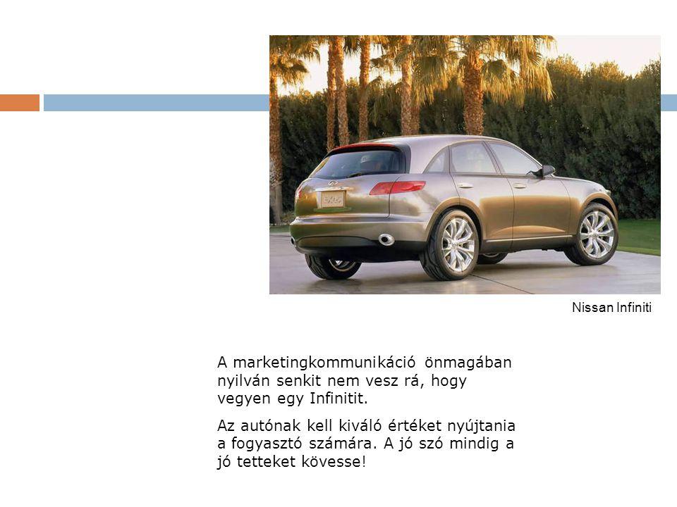 Nissan Infiniti A marketingkommunikáció önmagában nyilván senkit nem vesz rá, hogy vegyen egy Infinitit. Az autónak kell kiváló értéket nyújtania a fo