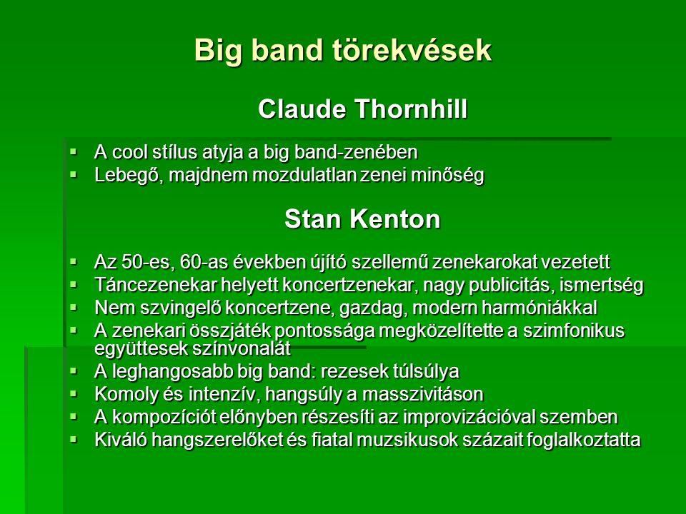 Big band törekvések Claude Thornhill  A cool stílus atyja a big band-zenében  Lebegő, majdnem mozdulatlan zenei minőség Stan Kenton  Az 50-es, 60-a