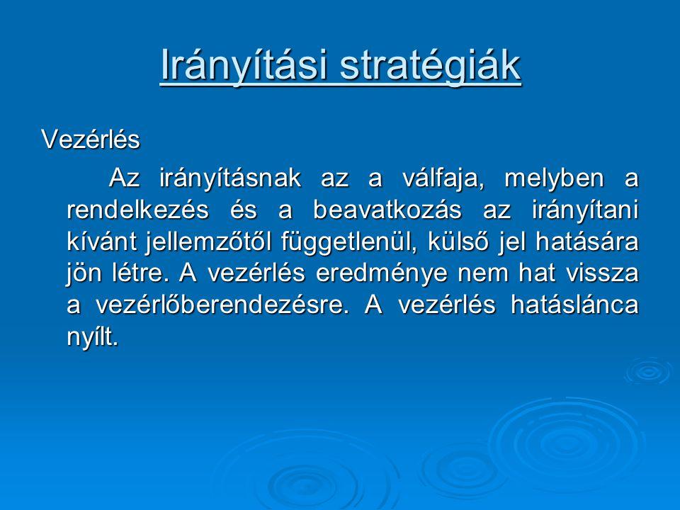 Irányítási stratégiák Vezérlés Az irányításnak az a válfaja, melyben a rendelkezés és a beavatkozás az irányítani kívánt jellemzőtől függetlenül, küls