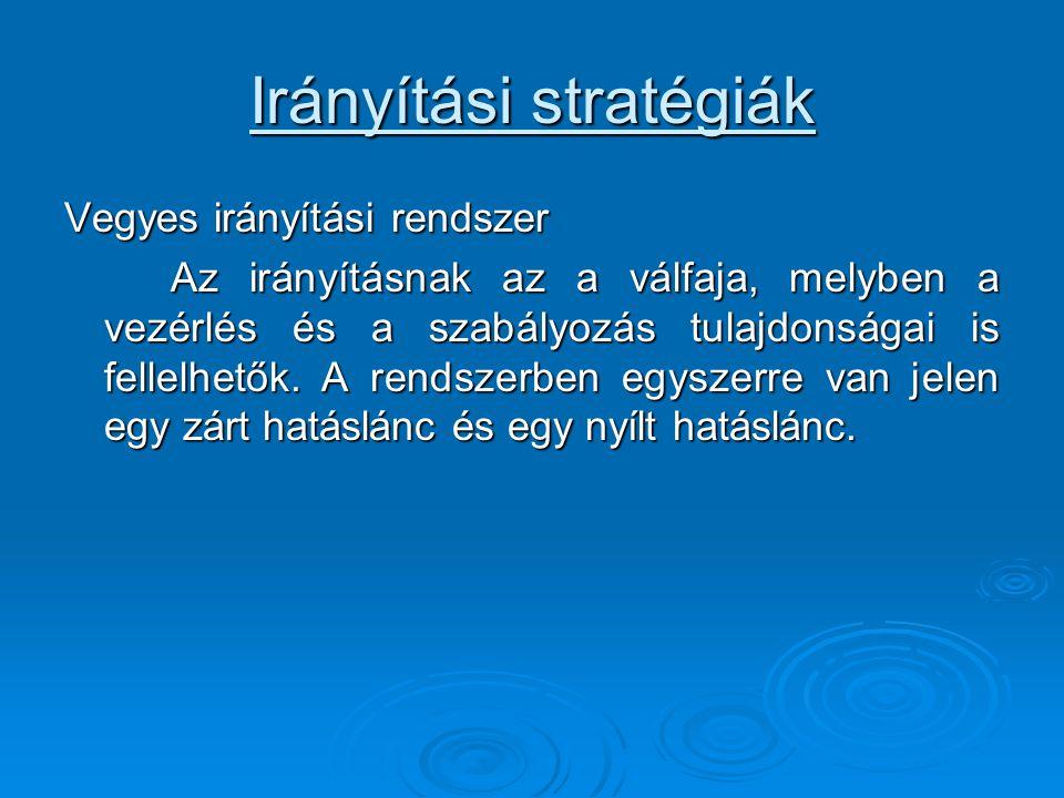 Irányítási stratégiák Vegyes irányítási rendszer Az irányításnak az a válfaja, melyben a vezérlés és a szabályozás tulajdonságai is fellelhetők. A ren