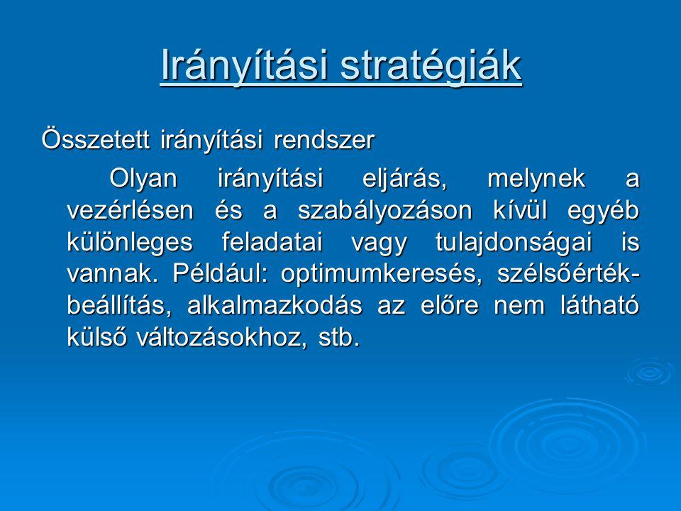 Irányítási stratégiák Összetett irányítási rendszer Olyan irányítási eljárás, melynek a vezérlésen és a szabályozáson kívül egyéb különleges feladatai