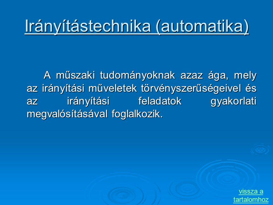 Irányítástechnika (automatika) A műszaki tudományoknak azaz ága, mely az irányítási műveletek törvényszerűségeivel és az irányítási feladatok gyakorla