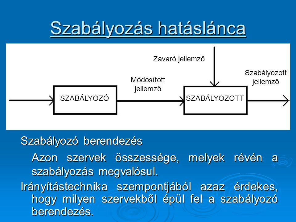 Szabályozás hatáslánca Szabályozó berendezés Azon szervek összessége, melyek révén a szabályozás megvalósul. Irányítástechnika szempontjából azaz érde