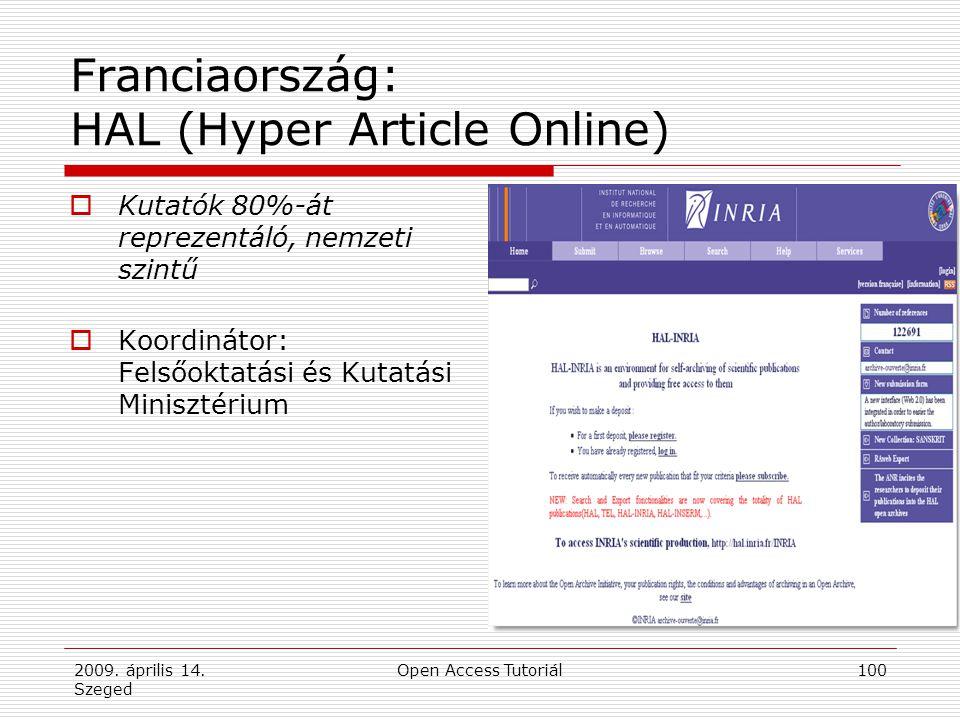 2009. április 14. Szeged Open Access Tutoriál100 Franciaország: HAL (Hyper Article Online)  Kutatók 80%-át reprezentáló, nemzeti szintű  Koordinátor
