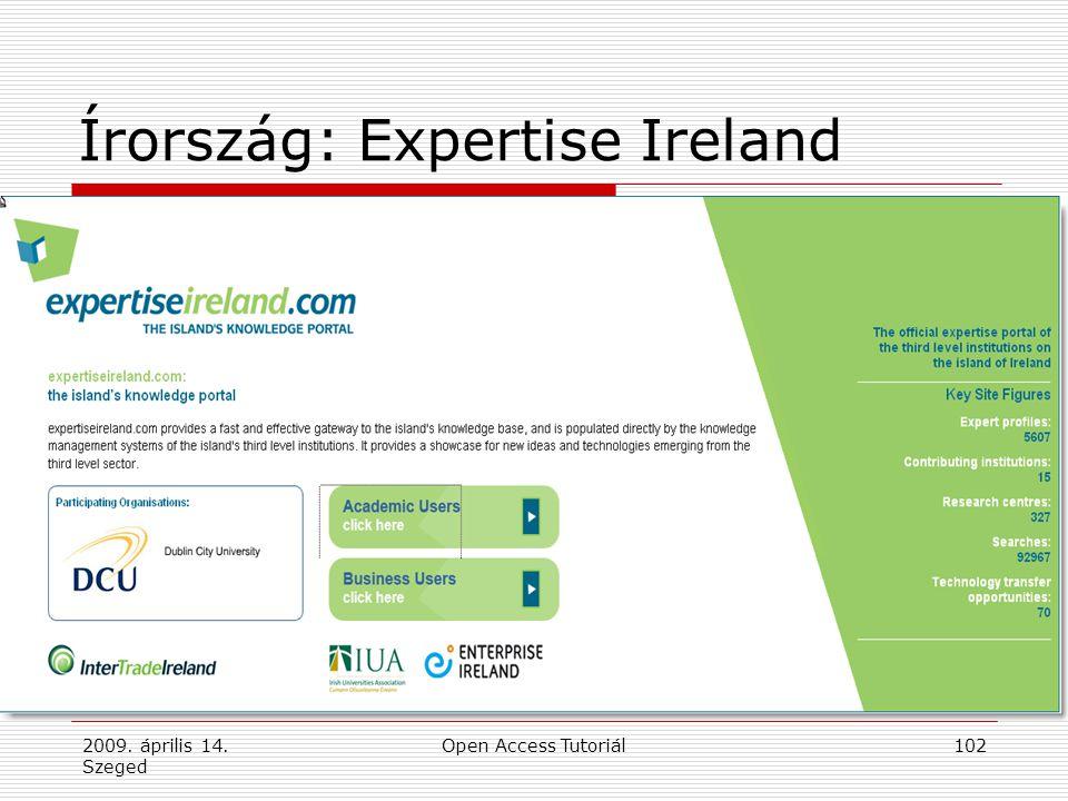 2009. április 14. Szeged Open Access Tutoriál102 Írország: Expertise Ireland  Expertise Ireland