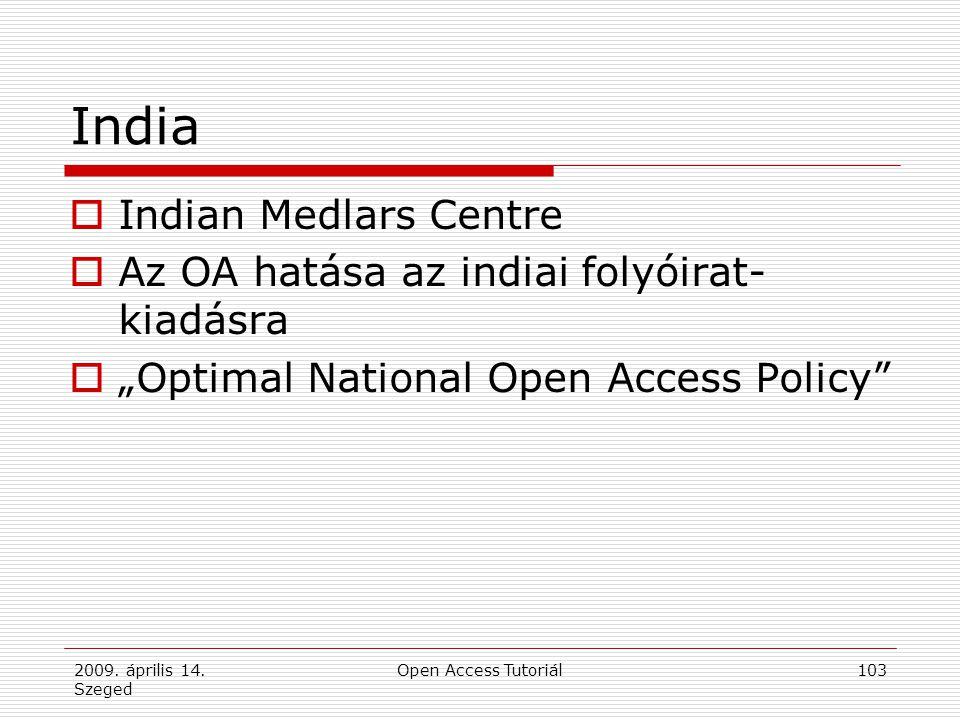 """2009. április 14. Szeged Open Access Tutoriál103 India  Indian Medlars Centre  Az OA hatása az indiai folyóirat- kiadásra  """"Optimal National Open A"""