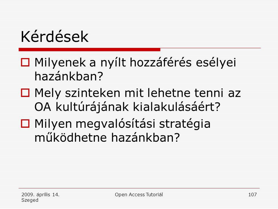 2009. április 14. Szeged Open Access Tutoriál107 Kérdések  Milyenek a nyílt hozzáférés esélyei hazánkban?  Mely szinteken mit lehetne tenni az OA ku