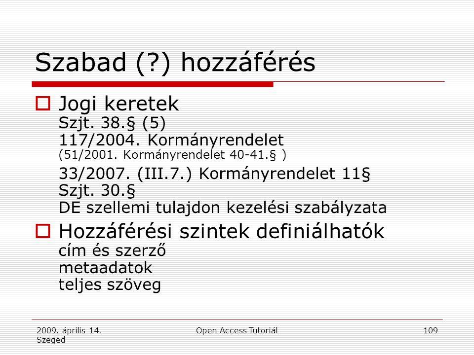 2009. április 14. Szeged Open Access Tutoriál109 Szabad (?) hozzáférés  Jogi keretek Szjt. 38.§ (5) 117/2004. Kormányrendelet (51/2001. Kormányrendel