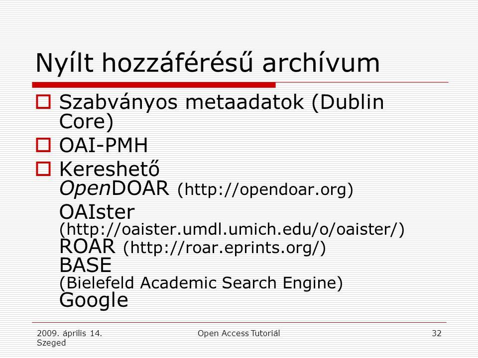 2009. április 14. Szeged Open Access Tutoriál32 Nyílt hozzáférésű archívum  Szabványos metaadatok (Dublin Core)  OAI-PMH  Kereshető OpenDOAR (http: