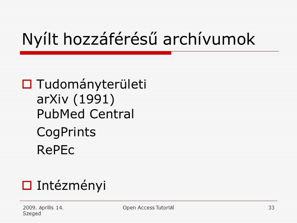 2009. április 14. Szeged Open Access Tutoriál33 Nyílt hozzáférésű archívumok  Tudományterületi arXiv (1991) PubMed Central CogPrints RePEc  Intézmén