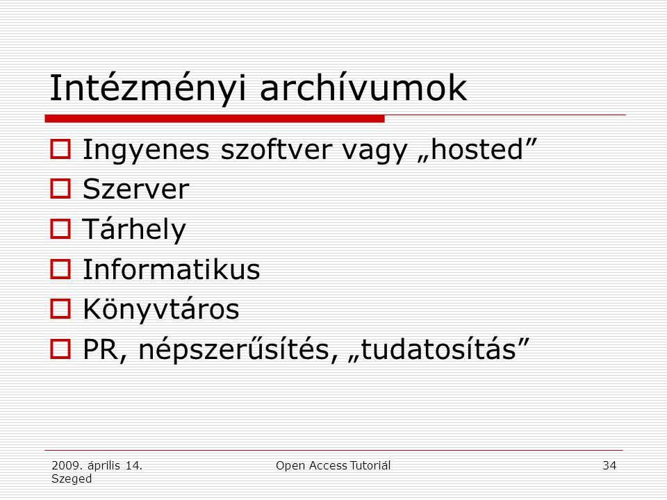 """2009. április 14. Szeged Open Access Tutoriál34 Intézményi archívumok  Ingyenes szoftver vagy """"hosted""""  Szerver  Tárhely  Informatikus  Könyvtáro"""