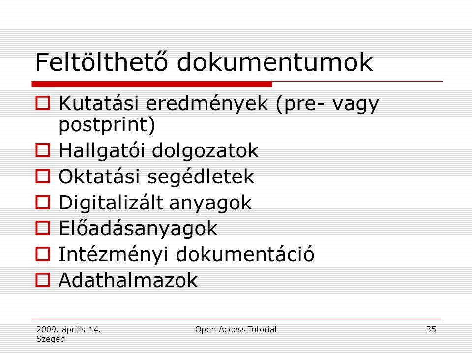 2009. április 14. Szeged Open Access Tutoriál35 Feltölthető dokumentumok  Kutatási eredmények (pre- vagy postprint)  Hallgatói dolgozatok  Oktatási