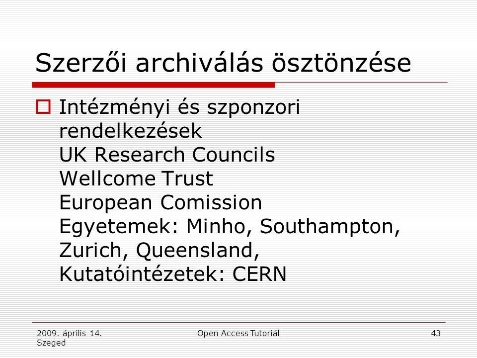 2009. április 14. Szeged Open Access Tutoriál43 Szerzői archiválás ösztönzése  Intézményi és szponzori rendelkezések UK Research Councils Wellcome Tr