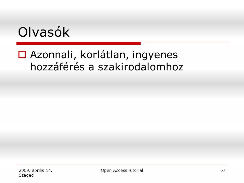 2009. április 14. Szeged Open Access Tutoriál57 Olvasók  Azonnali, korlátlan, ingyenes hozzáférés a szakirodalomhoz