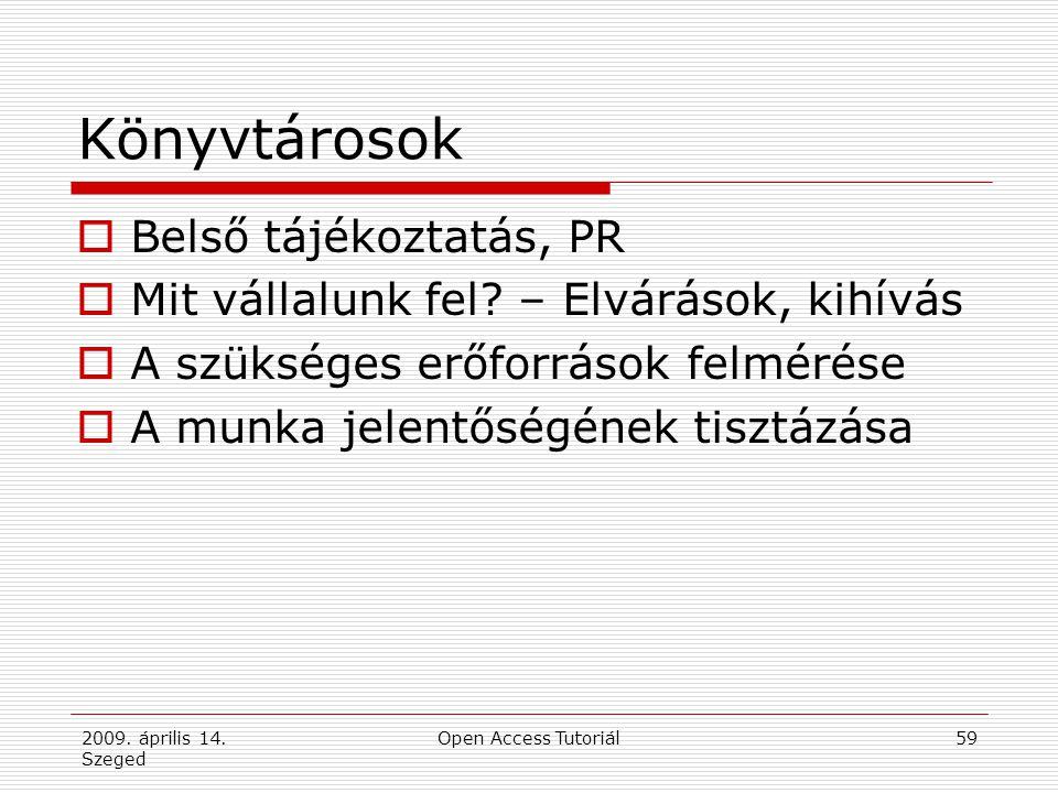 2009. április 14. Szeged Open Access Tutoriál59 Könyvtárosok  Belső tájékoztatás, PR  Mit vállalunk fel? – Elvárások, kihívás  A szükséges erőforrá