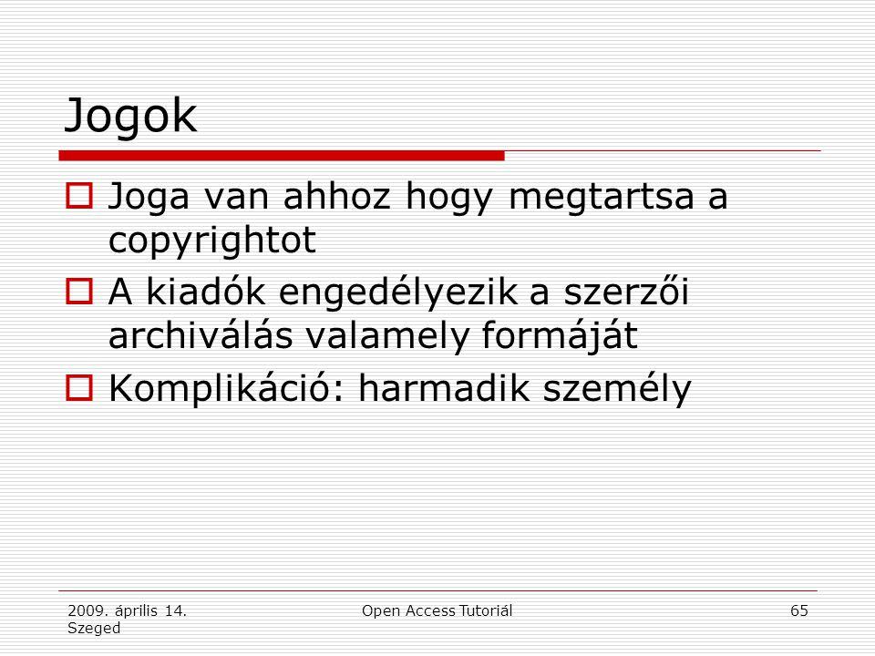 2009. április 14. Szeged Open Access Tutoriál65 Jogok  Joga van ahhoz hogy megtartsa a copyrightot  A kiadók engedélyezik a szerzői archiválás valam
