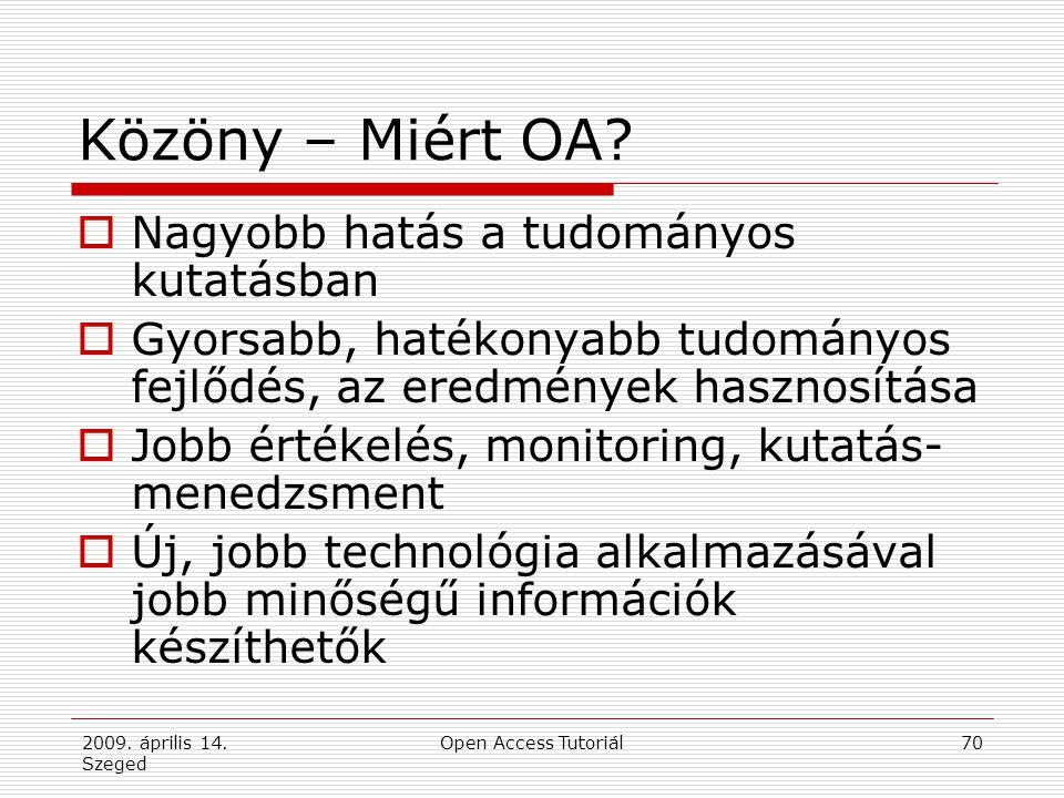 2009. április 14. Szeged Open Access Tutoriál70 Közöny – Miért OA?  Nagyobb hatás a tudományos kutatásban  Gyorsabb, hatékonyabb tudományos fejlődés