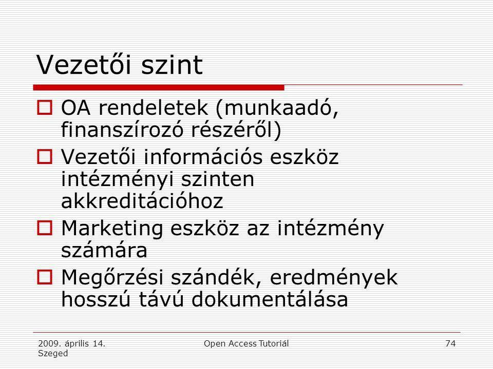 2009. április 14. Szeged Open Access Tutoriál74 Vezetői szint  OA rendeletek (munkaadó, finanszírozó részéről)  Vezetői információs eszköz intézmény