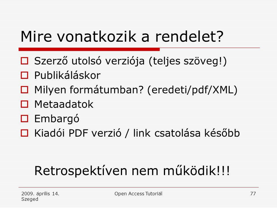 2009. április 14. Szeged Open Access Tutoriál77 Mire vonatkozik a rendelet?  Szerző utolsó verziója (teljes szöveg!)  Publikáláskor  Milyen formátu