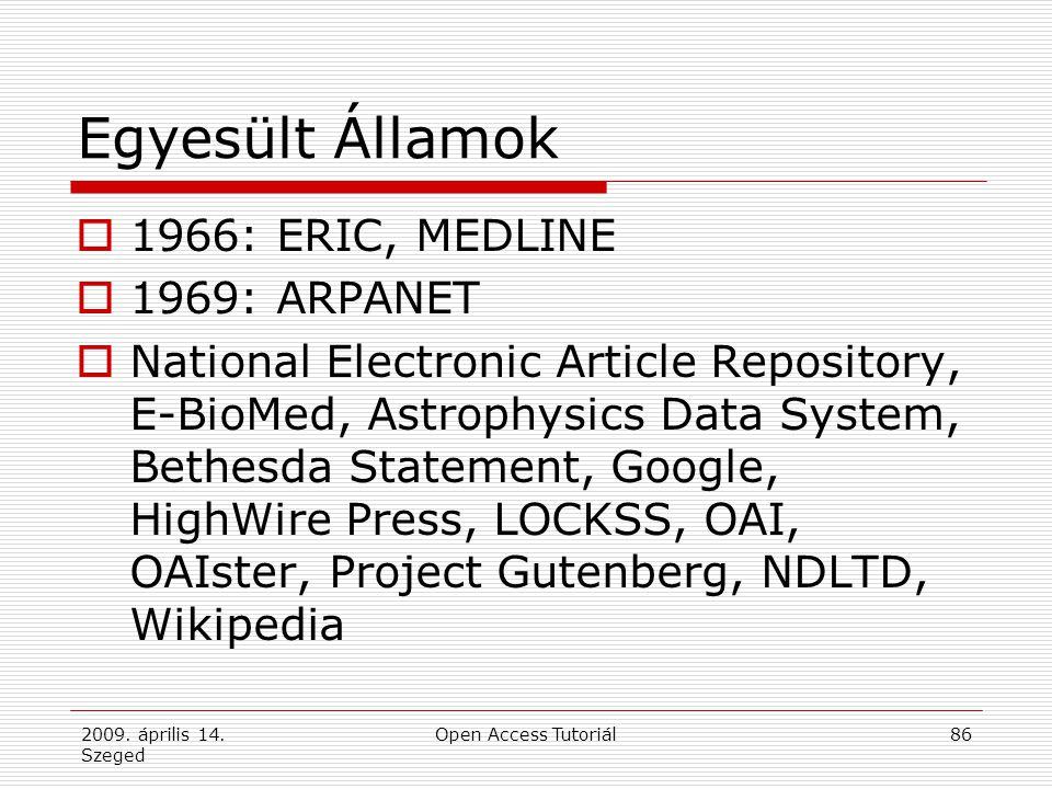 2009. április 14. Szeged Open Access Tutoriál86 Egyesült Államok  1966: ERIC, MEDLINE  1969: ARPANET  National Electronic Article Repository, E-Bio
