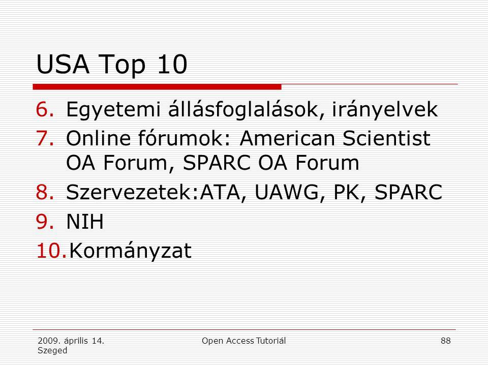 2009. április 14. Szeged Open Access Tutoriál88 USA Top 10 6.Egyetemi állásfoglalások, irányelvek 7.Online fórumok: American Scientist OA Forum, SPARC