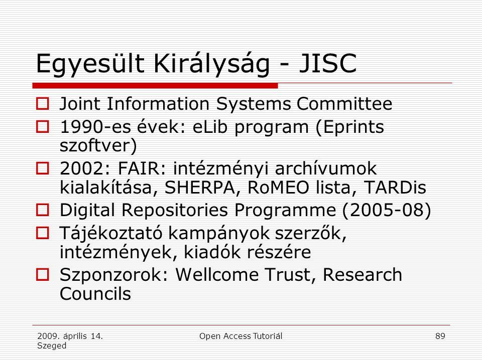 2009. április 14. Szeged Open Access Tutoriál89 Egyesült Királyság - JISC  Joint Information Systems Committee  1990-es évek: eLib program (Eprints