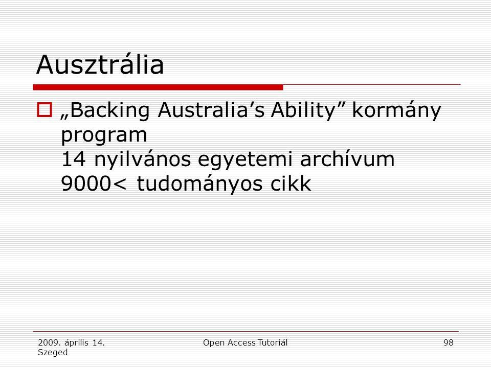 """2009. április 14. Szeged Open Access Tutoriál98 Ausztrália  """"Backing Australia's Ability"""" kormány program 14 nyilvános egyetemi archívum 9000< tudomá"""