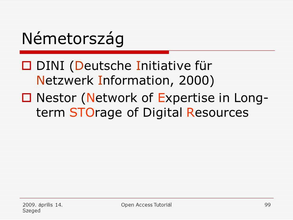 2009. április 14. Szeged Open Access Tutoriál99 Németország  DINI (Deutsche Initiative für Netzwerk Information, 2000)  Nestor (Network of Expertise