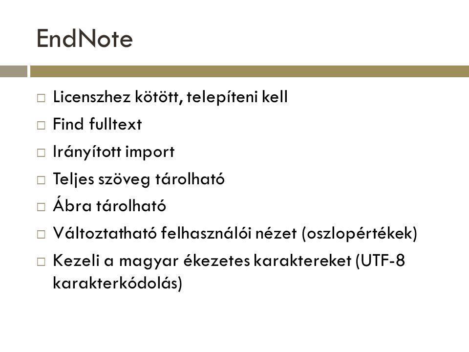 RefWorks  Regisztráció után használata NEM kötött IP címhez  Bárki, bármikor, bárhonnan használhatja (internet kapcsolattal vagy offline)  Többnyelvű interfész  Adatbázis tartalmának megosztása kutatási partnerekkel  Teljes szöveg tárolható  Kezeli a magyar ékezetes karaktereket (UTF-8 karakterkódolás)