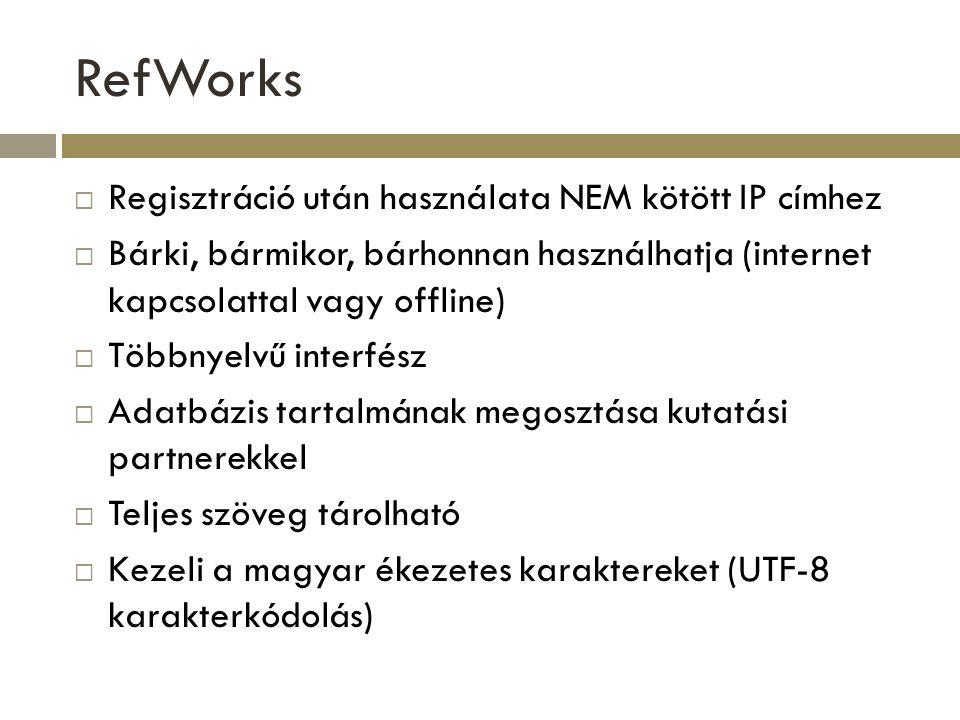 RefWorks  Regisztráció után használata NEM kötött IP címhez  Bárki, bármikor, bárhonnan használhatja (internet kapcsolattal vagy offline)  Többnyel