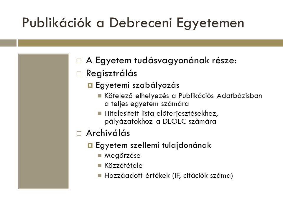 Publikációs Adatbázis  Debreceni Egyetem Publikációs Adatbázisa  Elérhetőség:  http://ebib.lib.unideb.hu http://ebib.lib.unideb.hu  Adatfeltöltés  Adatok keresése  Publikációs lista (PuLi) kinyerése online vagy hitelesített dokumentumban  Aktuális PuLi Dinamikusan frissülő, online lista IF értékekkel Hálózati azonosítót tartalmazó direkt link  Hitelesített PuLi Igény szerint formázott, csoportosított, hivatkozásokkal és IF értékekkel kiegészített PuLi  Statisztikai adatok forrása