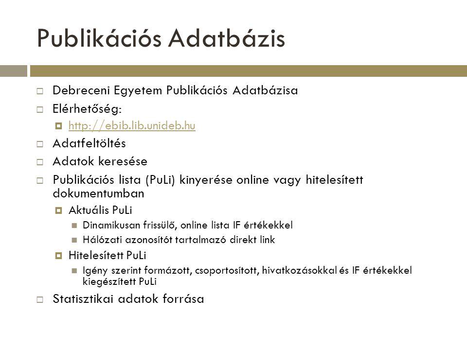 PuLi igénylése 4 lépésben HITELESÍTETT PULI  Saját közlemények ellenőrzése a Publikációs Adatbázisban  Böngészés szerzőre  Aktuális PuLi ellenőrzése  Hiányzó publikációk feltöltése  Webes felületen keresztül  PuLi igénylése  Webes felületen keresztül  Könyvtár – 10 munkanap Feltöltött közlemények feldolgozása Szükség esetén citáció készítése Hitelesített lista generálása Lista kiküldése ellenőrzésre  Ellenőrizendő PuLi jóváhagyása vagy javítandó adatok jelzése  E-mailben