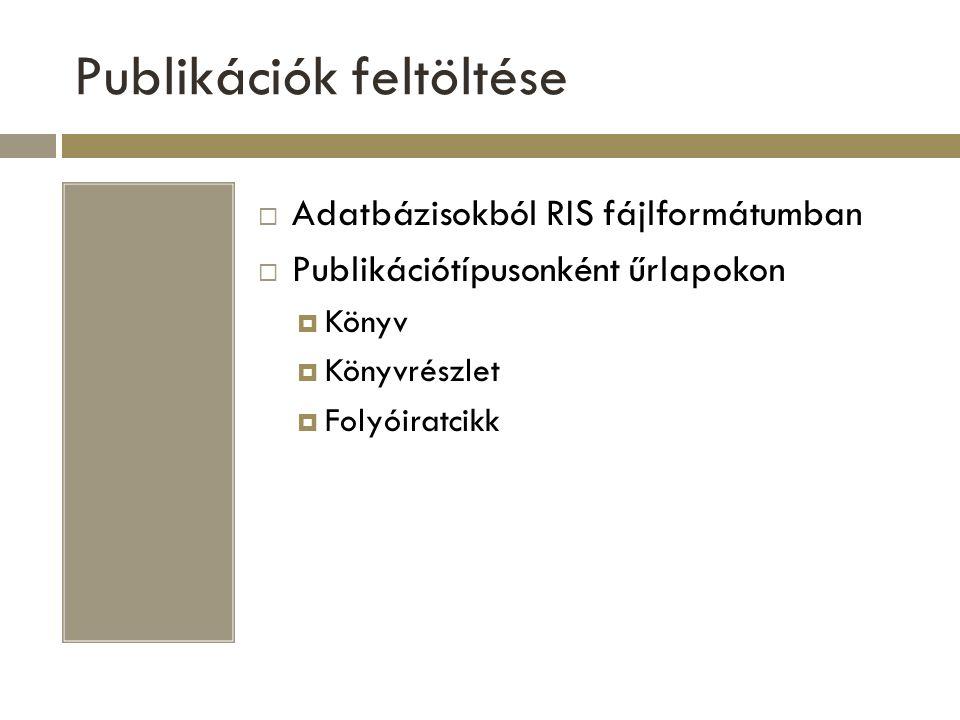 Publikációk feltöltése  Adatbázisokból RIS fájlformátumban  Publikációtípusonként űrlapokon  Könyv  Könyvrészlet  Folyóiratcikk