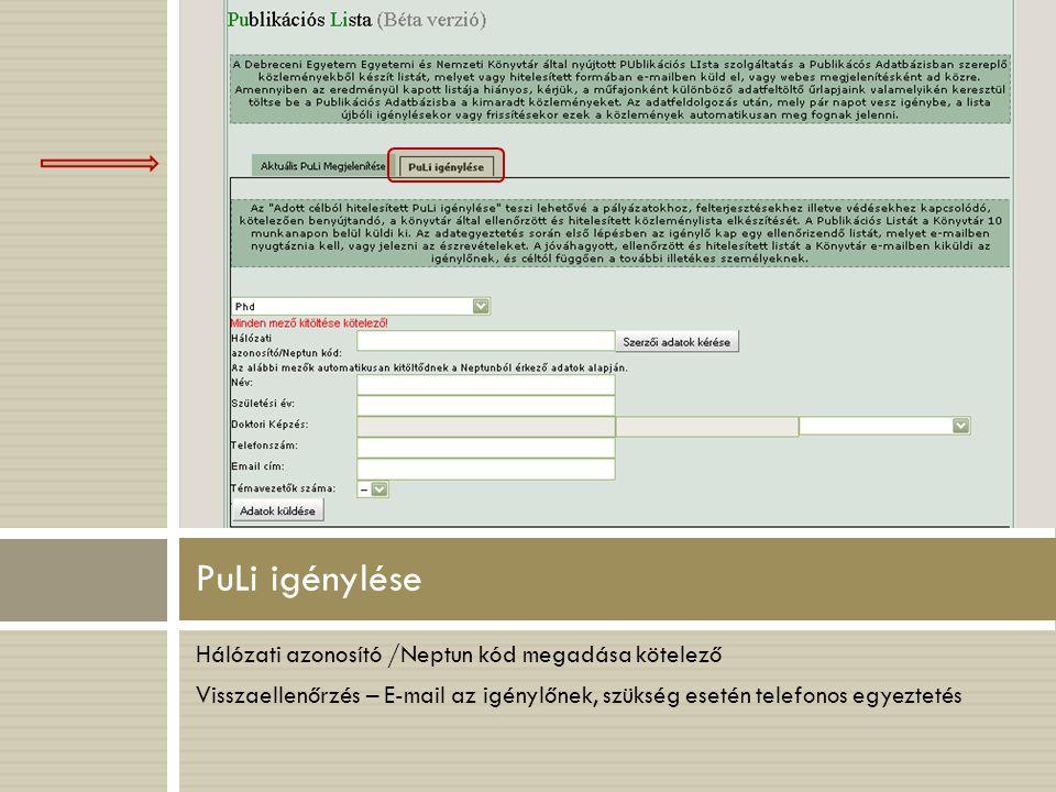 Hálózati azonosító /Neptun kód megadása kötelező Visszaellenőrzés – E-mail az igénylőnek, szükség esetén telefonos egyeztetés PuLi igénylése