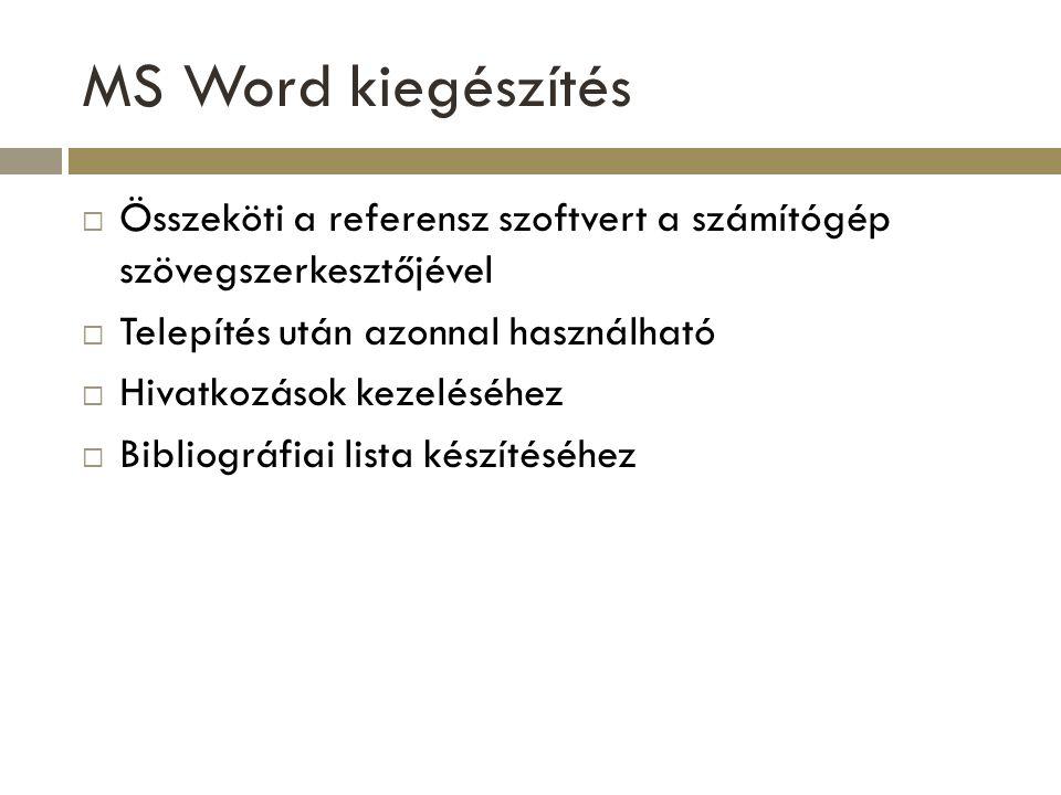MS Word kiegészítés  Összeköti a referensz szoftvert a számítógép szövegszerkesztőjével  Telepítés után azonnal használható  Hivatkozások kezeléséh