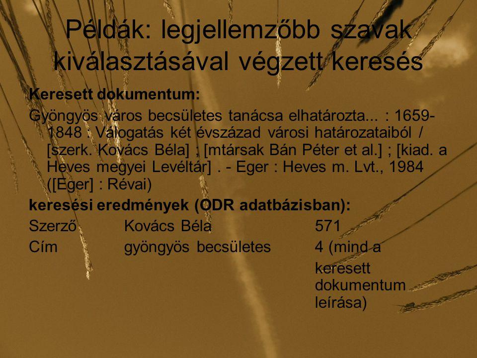 Példák: legjellemzőbb szavak kiválasztásával végzett keresés Keresett dokumentum: Gyöngyös város becsületes tanácsa elhatározta... : 1659- 1848 : Válo