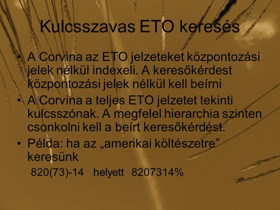 Kulcsszavas ETO keresés A Corvina az ETO jelzeteket központozási jelek nélkül indexeli. A keresőkérdest központozási jelek nélkül kell beírni A Corvin