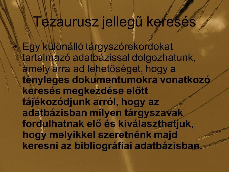 Tezaurusz jellegű keresés Egy különálló tárgyszórekordokat tartalmazó adatbázissal dolgozhatunk, amely arra ad lehetőséget, hogy a tényleges dokumentu