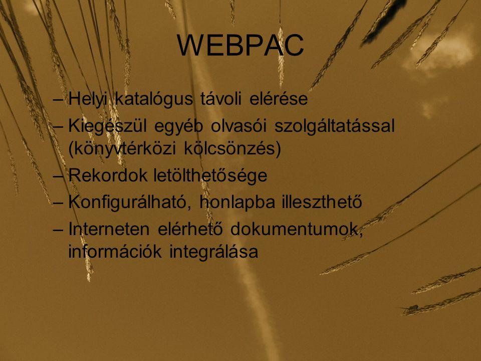 WEBPAC –Helyi katalógus távoli elérése –Kiegészül egyéb olvasói szolgáltatással (könyvtérközi kölcsönzés) –Rekordok letölthetősége –Konfigurálható, honlapba illeszthető –Interneten elérhető dokumentumok, információk integrálása