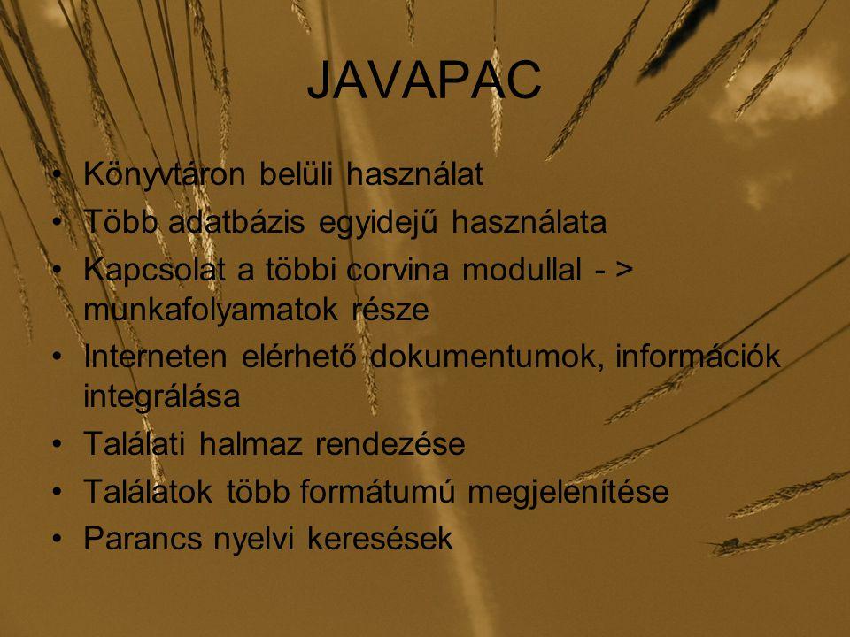 JAVAPAC Könyvtáron belüli használat Több adatbázis egyidejű használata Kapcsolat a többi corvina modullal - > munkafolyamatok része Interneten elérhető dokumentumok, információk integrálása Találati halmaz rendezése Találatok több formátumú megjelenítése Parancs nyelvi keresések