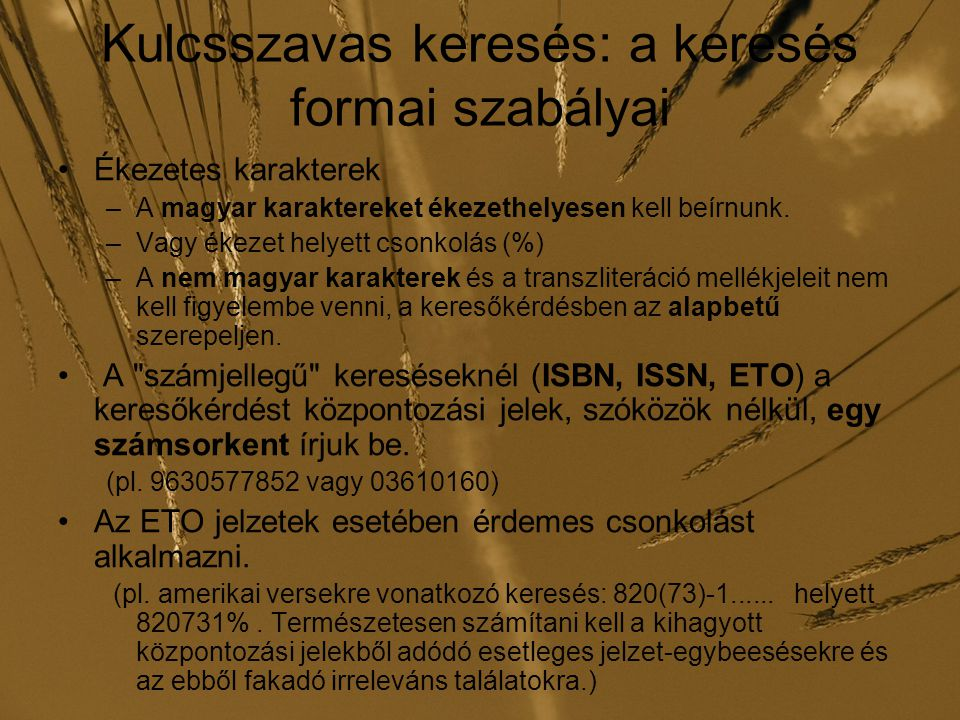 Kulcsszavas keresés: a keresés formai szabályai Ékezetes karakterek –A magyar karaktereket ékezethelyesen kell beírnunk. –Vagy ékezet helyett csonkolá