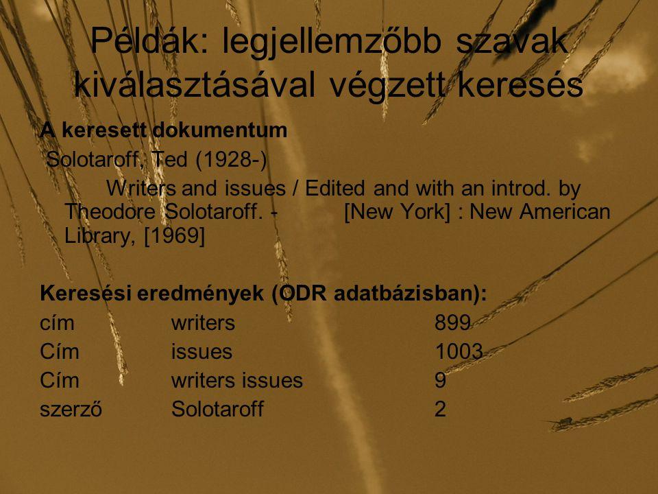 Kulcsszókeresés tárgyi indexben A tárgyszóindexben való kereséskor a bibliográfiai leírásokhoz csatolt tárgyszavakban folyik a keresés, nem véve figyelembe a tárgyszóhoz csatolt járulékos információkat (pl.