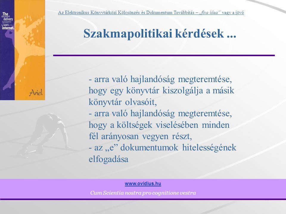 """11 www.ovidius.hu Cum Scientia nostra pro cognitione vestra Az Elektronikus Könyvtárközi Kölcsönzés és Dokumentum Továbbítás – """"fixa idea vagy a jövő Szakmapolitikai kérdések..."""