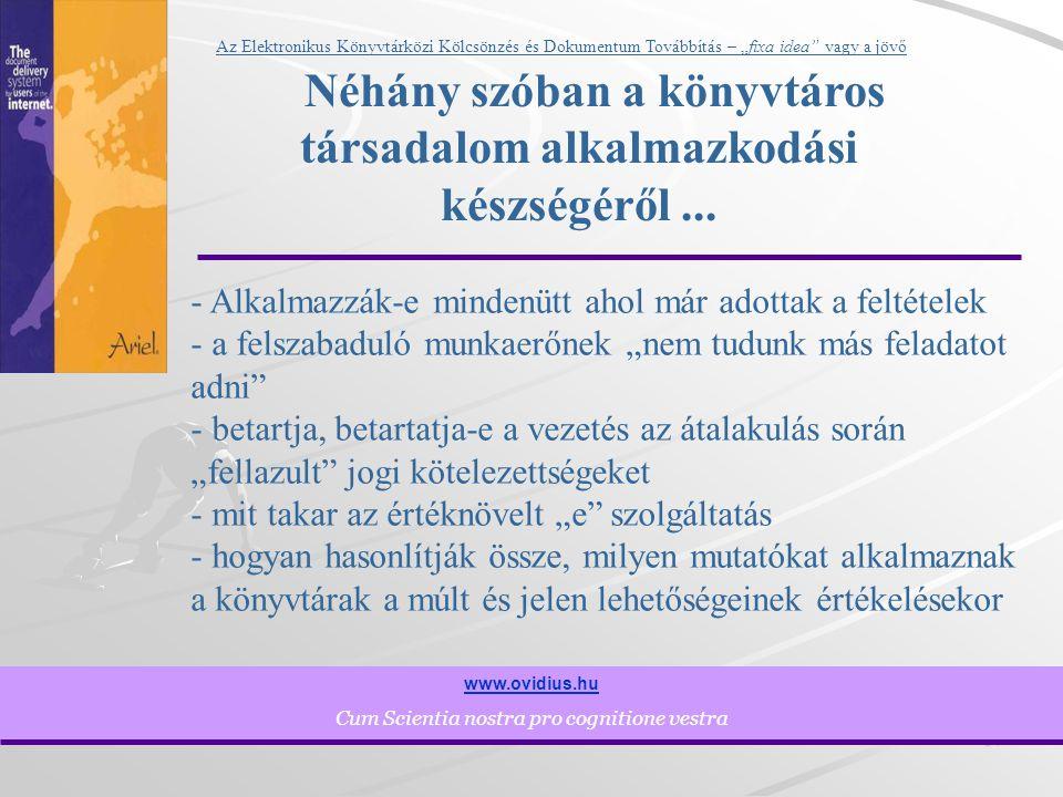"""14 www.ovidius.hu Cum Scientia nostra pro cognitione vestra Az Elektronikus Könyvtárközi Kölcsönzés és Dokumentum Továbbítás – """"fixa idea vagy a jövő Néhány szóban a könyvtáros társadalom alkalmazkodási készségéről..."""