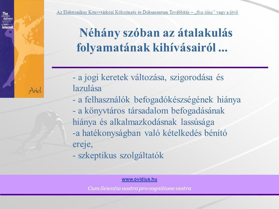 """15 www.ovidius.hu Cum Scientia nostra pro cognitione vestra Az Elektronikus Könyvtárközi Kölcsönzés és Dokumentum Továbbítás – """"fixa idea vagy a jövő Néhány szóban az átalakulás folyamatának kihívásairól..."""