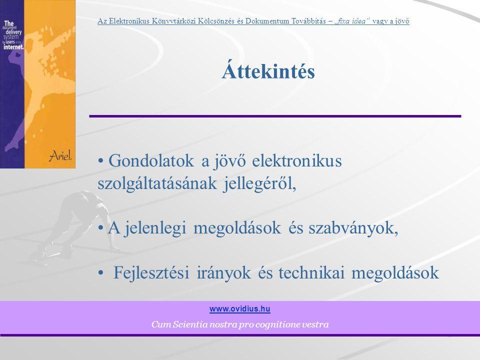 """13 www.ovidius.hu Cum Scientia nostra pro cognitione vestra Az Elektronikus Könyvtárközi Kölcsönzés és Dokumentum Továbbítás – """"fixa idea vagy a jövő Infrasruktúráról néhány szóban..."""