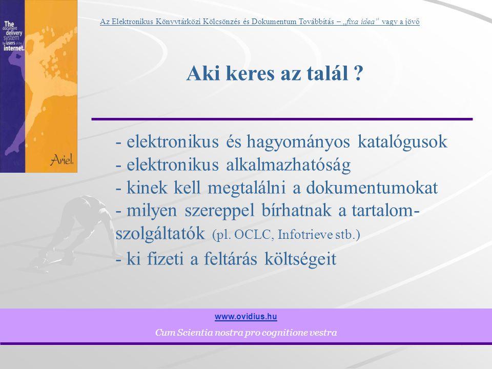 """4 www.ovidius.hu Cum Scientia nostra pro cognitione vestra Az Elektronikus Könyvtárközi Kölcsönzés és Dokumentum Továbbítás – """"fixa idea vagy a jövő Aki keres az talál ."""
