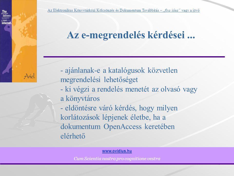 """5 www.ovidius.hu Cum Scientia nostra pro cognitione vestra Az Elektronikus Könyvtárközi Kölcsönzés és Dokumentum Továbbítás – """"fixa idea vagy a jövő Az e-megrendelés kérdései..."""