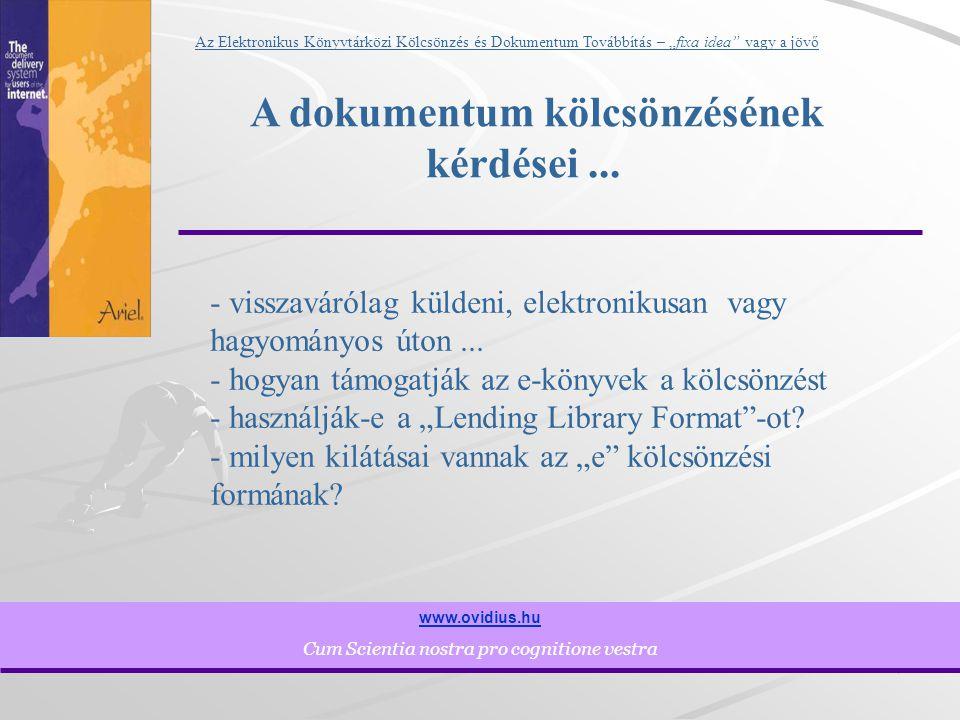 """18 www.ovidius.hu Cum Scientia nostra pro cognitione vestra Az Elektronikus Könyvtárközi Kölcsönzés és Dokumentum Továbbítás – """"fixa idea vagy a jövő Betekintés a jövőbe..."""